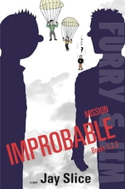 Furry and Jim: Mission Improbable, The Complete Mini Series ebook by Jay Slice
