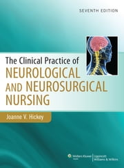 Clinical Practice of Neurological & Neurosurgical Nursing ebook by Joanne Hickey