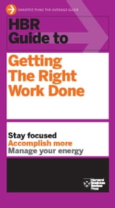 HBR Guide to Getting the Right Work Done ebook by Harvard Business Review