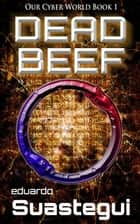Dead Beef ebook by Eduardo Suastegui