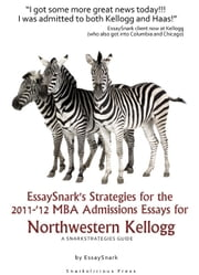 EssaySnark's Strategies for the 2011-'12 MBA Admissions Essays for Northwestern Kellogg ebook by Essay Snark