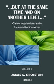 But at the Same Time and on Another Level - Clinical Applications in the Kleinian/Bionian Mode ebook by James S. Grotstein