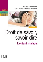 Droit de savoir, savoir dire - L'enfant malade ebook by Danielle Rapoport,Jean-Paul Dommergues,Guy Leverger