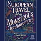 European Travel for the Monstrous Gentlewoman audiobook by Theodora Goss, Kate Reading