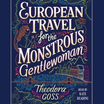 European Travel for the Monstrous Gentlewoman audiobook by Theodora Goss