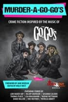 Murder-a-Go-Go's - Crime Fiction Inspired by the Music of The Go-Go's ebooks by Holly West, Jane Wiedlin, Lori Rader-Day,...