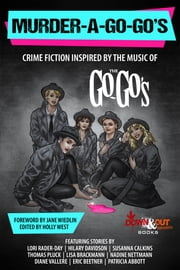 Murder-a-Go-Go's - Crime Fiction Inspired by the Music of The Go-Go's eBook by Holly West, Jane Wiedlin, Lori Rader-Day,...