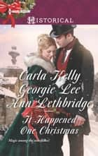 It Happened One Christmas - Christmas Eve Proposal\The Viscount's Christmas Kiss\Wallflower, Widow...Wife! ebook by Carla Kelly, Georgie Lee, Ann Lethbridge