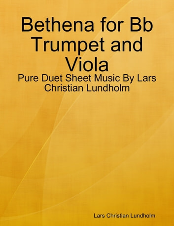 Bethena for Bb Trumpet and Viola - Pure Duet Sheet Music By Lars Christian Lundholm ebook by Lars Christian Lundholm
