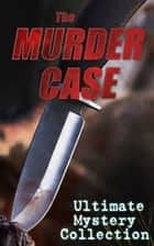 THE MURDER CASE - Ultimate Mystery Collection - 880+ Whodunit Mysteries, True Crime Stories, Action Thrillers & Supernatural Mysteries: Sherlock Holmes, Dr. Thorndyke Cases, Bulldog Drummond, Detective Standish, Martin Hewitt, Max Carrados… ebook by Arthur Conan Doyle, Edgar Wallace, Wilkie Collins,...