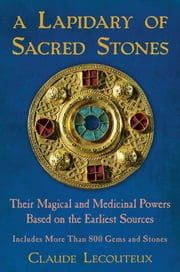 A Lapidary of Sacred Stones - Their Magical and Medicinal Powers Based on the Earliest Sources ebook by Claude Lecouteux