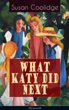 WHAT KATY DID NEXT (Illustrated) ebook by Susan Coolidge