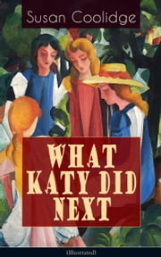 WHAT KATY DID NEXT (Illustrated) - The Humorous European Travel Tales of the Spirited Young Woman ebook by Susan Coolidge