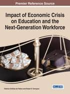 Impact of Economic Crisis on Education and the Next-Generation Workforce ebook by Patricia Ordóñez de Pablos, Robert D. Tennyson