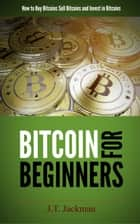 Bitcoin for Beginners - How to Buy Bitcoins, Sell Bitcoins, and Invest in Bitcoins E-bok by J.T. Jackman