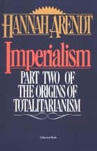 Imperialism - Part Two Of The Origins Of Totalitarianism ebook by Hannah Arendt