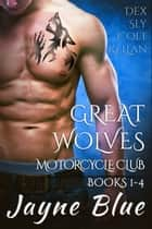 Great Wolves Motorcycle Club - Books 1-4 Box Set ebook by Jayne Blue