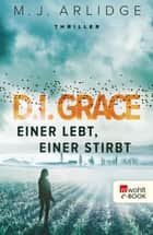 D.I. Grace: Einer lebt, einer stirbt ebook by Matthew J. Arlidge, Karen Witthuhn
