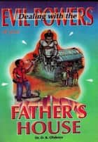 Dealing with the Evil Powers of your Father's House eBook by Dr. D. K. Olukoya