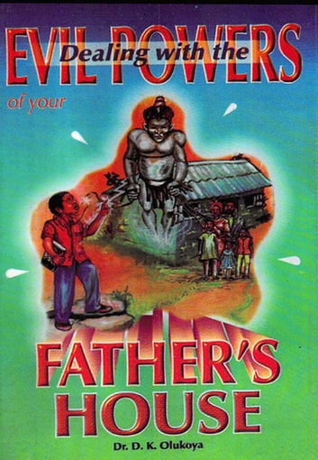 Dealing with the Evil Powers of your Father's House