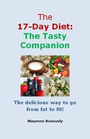 The 17 Day Diet: The Tasty Companion ebook by Maureen Kennedy