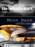 Moon Base unknown (The Specialist W.E.S. 3) ebook by J.F. Simon