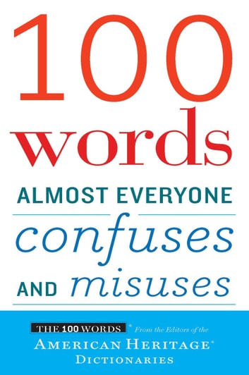 100 Words Almost Everyone Confuses and Misuses ebook by