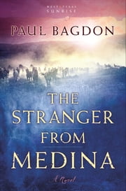 The Stranger from Medina (West Texas Sunrise Book #3) - A Novel ebook by Paul Bagdon
