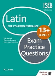 Latin for Common Entrance 13+ Exam Practice Questions Level 1 ebook by R. C. Bass