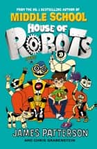 House of Robots - (House of Robots 1) ebook by James Patterson