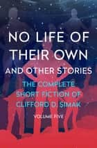No Life of Their Own - And Other Stories ebook by Clifford D. Simak, David W. Wixon