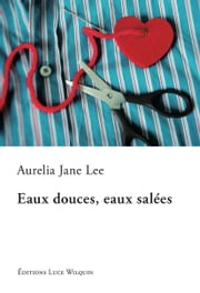 Eaux douces, eaux salées - Un roman tout en douceur eBook by Aurelia Jane Lee