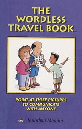 The Wordless Travel Book - Point at These Pictures to Communicate with Anyone ebook by Jonathan Meader