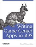 Writing Game Center Apps in iOS - Bringing Your Players Into the Game ebook by Vandad Nahavandipoor