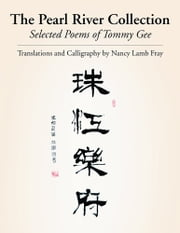 The Pearl River Collection - Selected Poems of Tommy Gee ebook by Tommy Gee; Nancy Lamb Fray