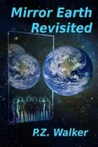 Mirror Earth Revisited ebook by P.Z. Walker
