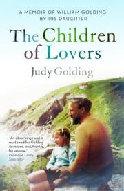 The Children of Lovers - A memoir of William Golding by his daughter ebook by Judy Golding