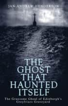 The Ghost That Haunted Itself ebook by Jan-Andrew Henderson