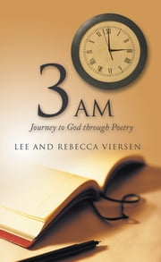 3 am - Journey to God through Poetry ebook by Lee Viersen; Rebecca Viersen