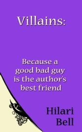 Villains: Because a good bad guy is the author's best friend ebook by Hilari Bell