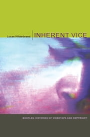 Inherent Vice - Bootleg Histories of Videotape and Copyright ebook by Lucas Hilderbrand
