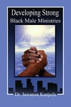 Developing Strong Black Male Ministries ebook by Dr. Jawanza Kunjufu