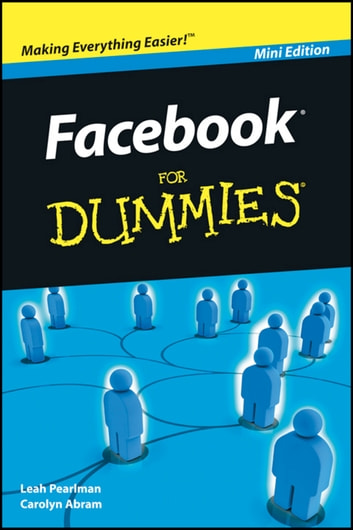 Facebook For Dummies, Mini Edition eBook by Leah Pearlman,Carolyn Abram