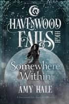 Somewhere Within - A Havenwood Falls High Novella ebook by Amy Hale