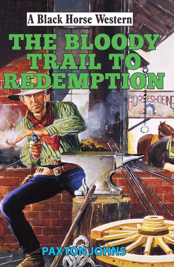 Bloody Trail to Redemption ebook by Paxton Johns