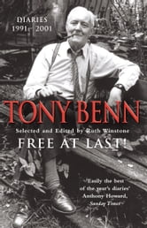 Free At Last - Diaries 1991 - 2001 ebook by Tony Benn
