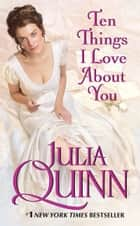 Ten Things I Love About You 電子書籍 by Julia Quinn