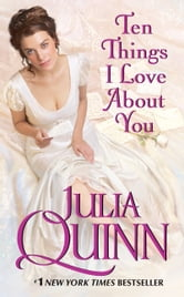 Ten Things I Love About You ebook by Julia Quinn