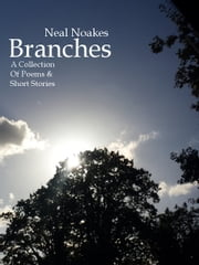 Branches - A collection of short stories and poems ebook by Neal Noakes