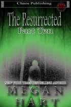 The Resurrected Part Ten ebook by Megan Hart
